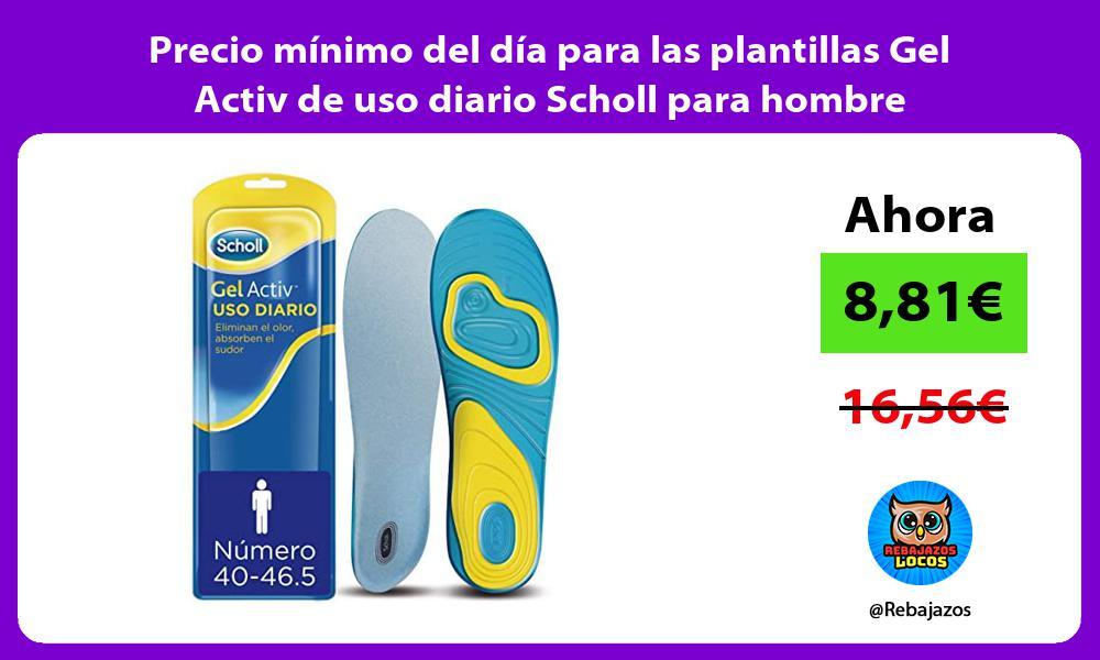 Precio minimo del dia para las plantillas Gel Activ de uso diario Scholl para hombre