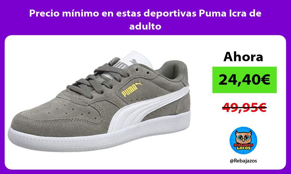 Precio minimo en estas deportivas Puma Icra de adulto