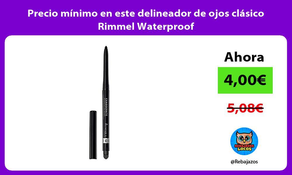 Precio minimo en este delineador de ojos clasico Rimmel Waterproof