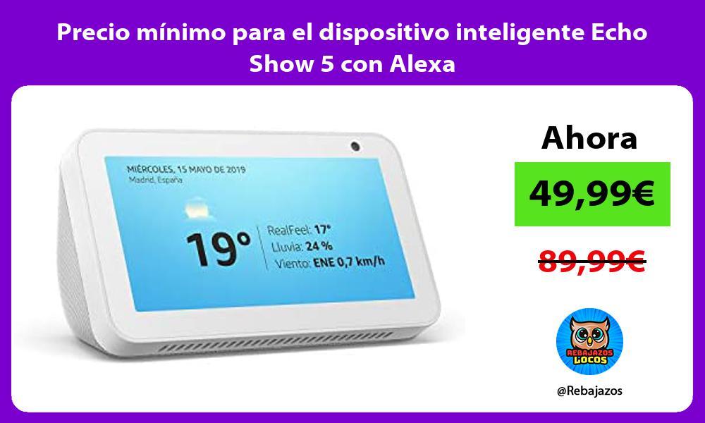 Precio minimo para el dispositivo inteligente Echo Show 5 con Alexa