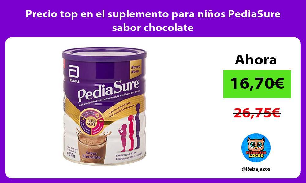 Precio top en el suplemento para ninos PediaSure sabor chocolate