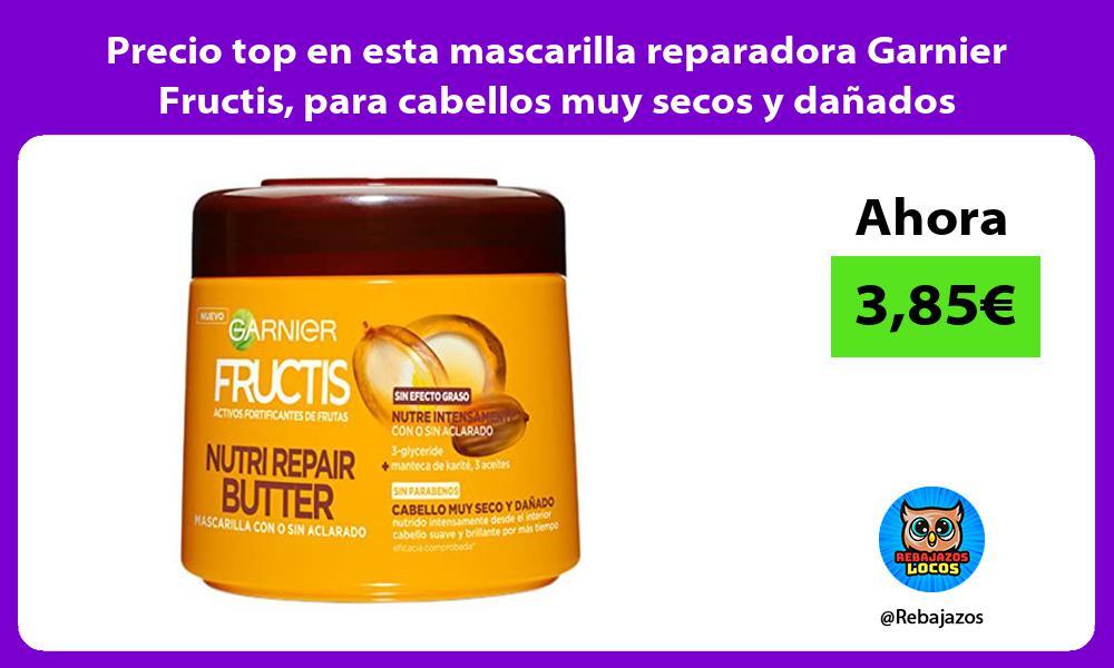 Precio top en esta mascarilla reparadora Garnier Fructis para cabellos muy secos y danados