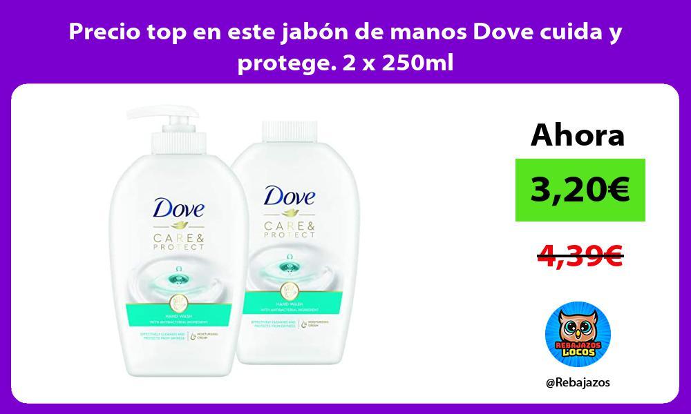 Precio top en este jabon de manos Dove cuida y protege 2 x 250ml
