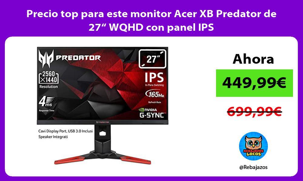 Precio top para este monitor Acer XB Predator de 27 WQHD con panel IPS