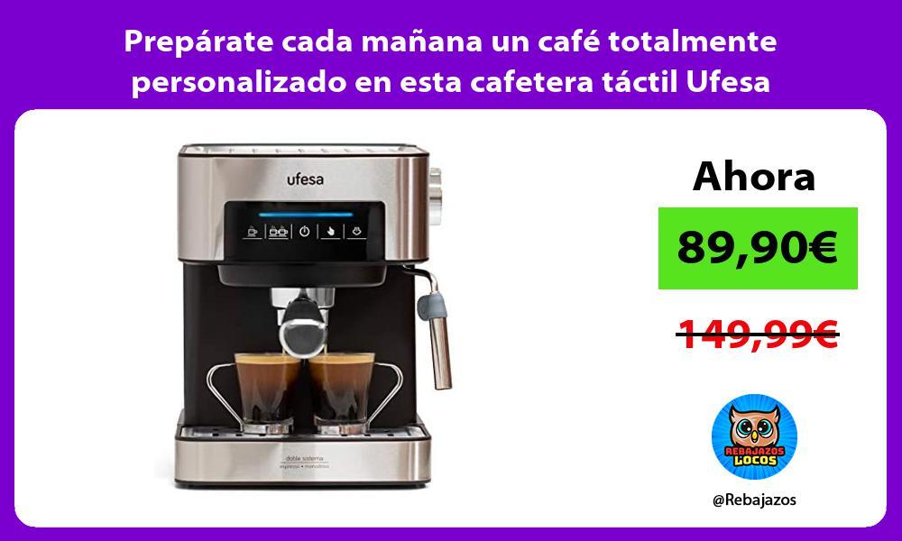 Preparate cada manana un cafe totalmente personalizado en esta cafetera tactil Ufesa