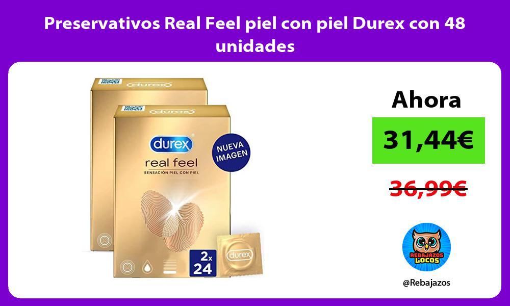 Preservativos Real Feel piel con piel Durex con 48 unidades