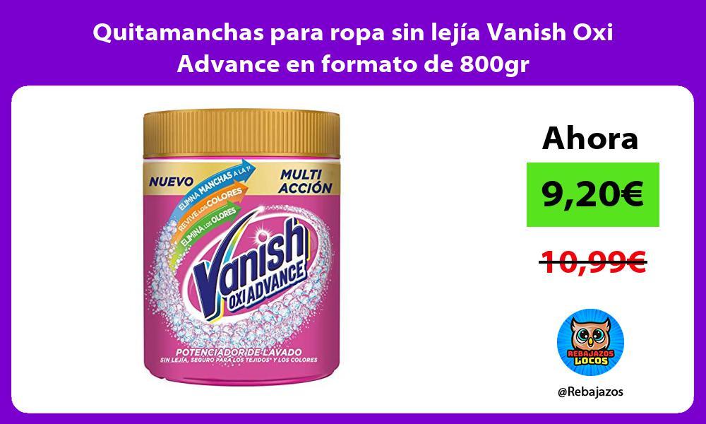 Quitamanchas para ropa sin lejia Vanish Oxi Advance en formato de 800gr