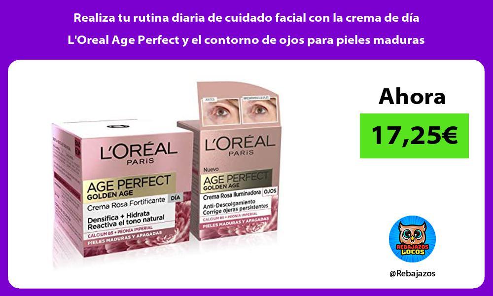 Realiza tu rutina diaria de cuidado facial con la crema de dia LOreal Age Perfect y el contorno de ojos para pieles maduras