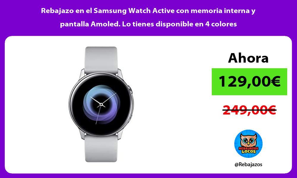 Rebajazo en el Samsung Watch Active con memoria interna y pantalla Amoled Lo tienes disponible en 4 colores