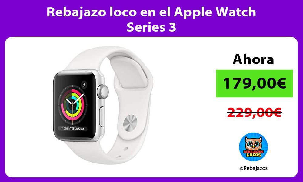 Rebajazo loco en el Apple Watch Series 3
