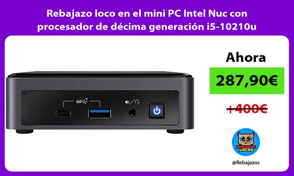 Rebajazo loco en el mini PC Intel Nuc con procesador de decima generacion i5 10210u