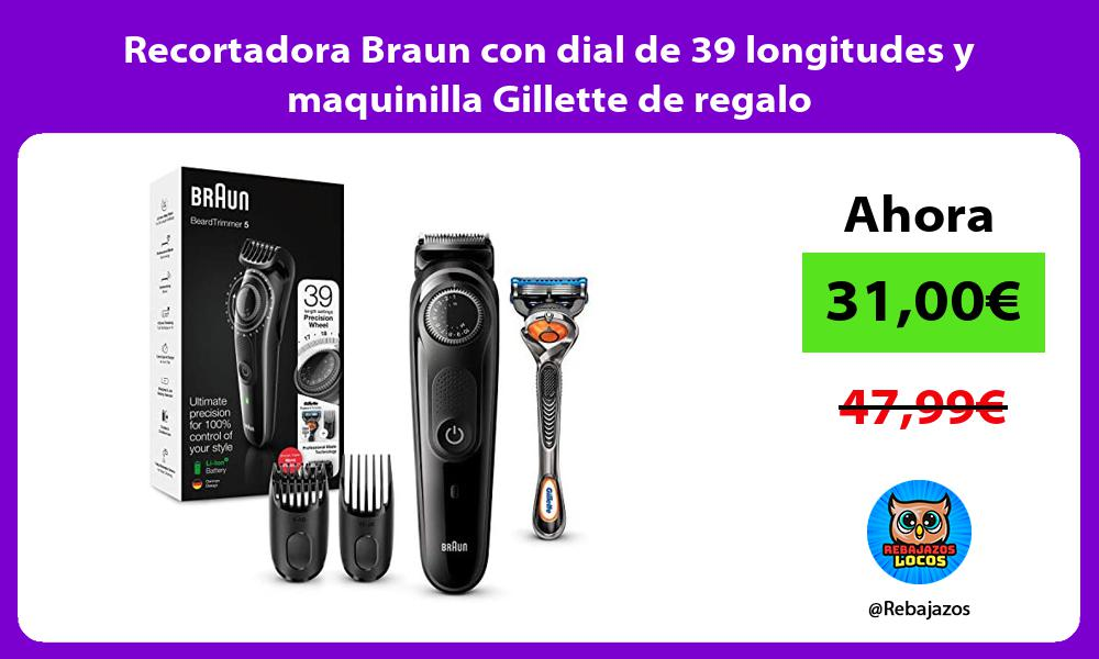 Recortadora Braun con dial de 39 longitudes y maquinilla Gillette de regalo