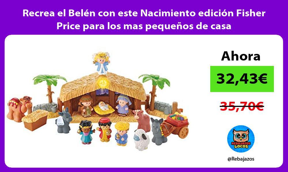 Recrea el Belen con este Nacimiento edicion Fisher Price para los mas pequenos de casa
