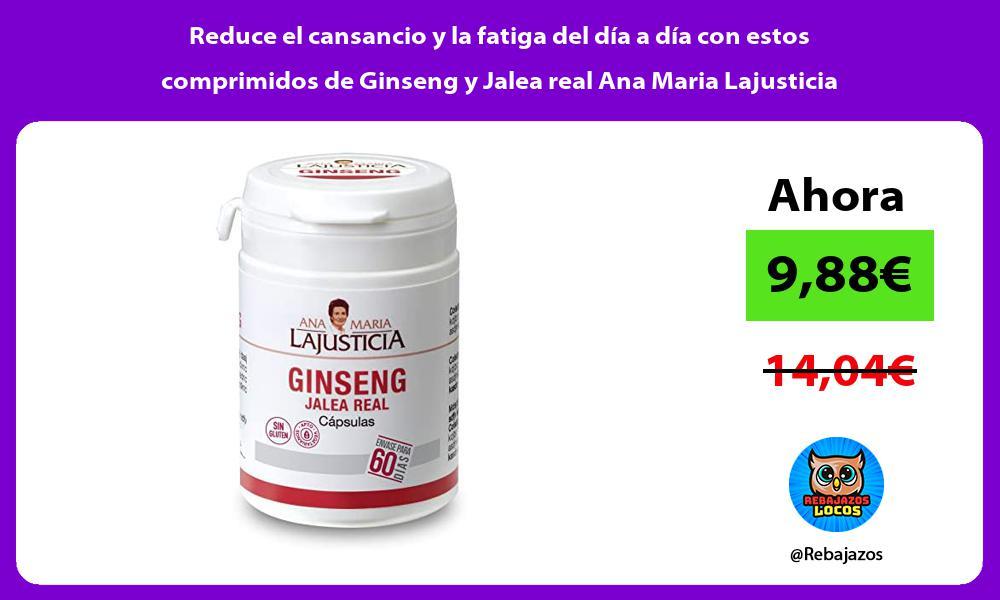 Reduce el cansancio y la fatiga del dia a dia con estos comprimidos de Ginseng y Jalea real Ana Maria Lajusticia