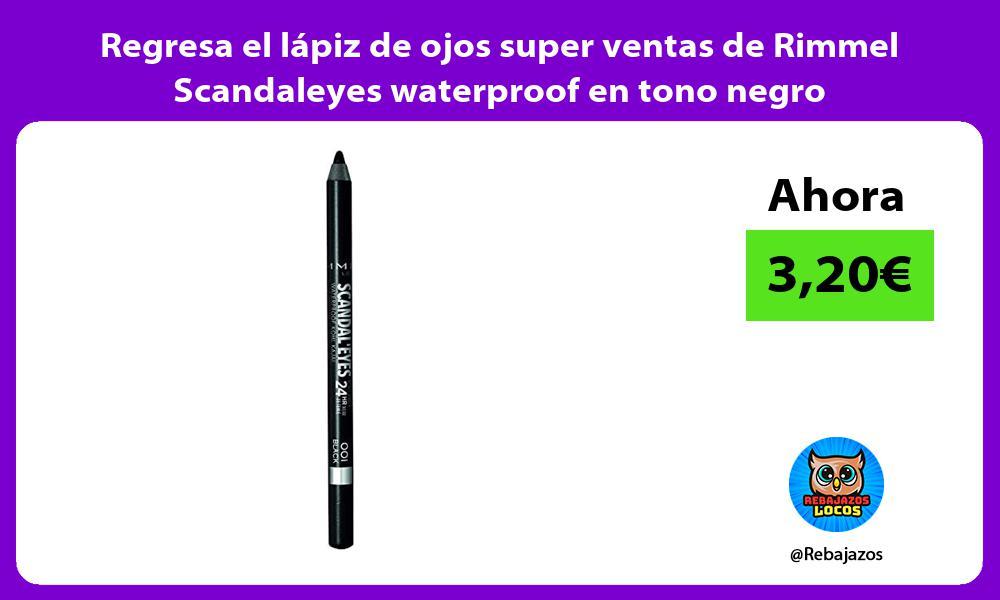 Regresa el lapiz de ojos super ventas de Rimmel Scandaleyes waterproof en tono negro