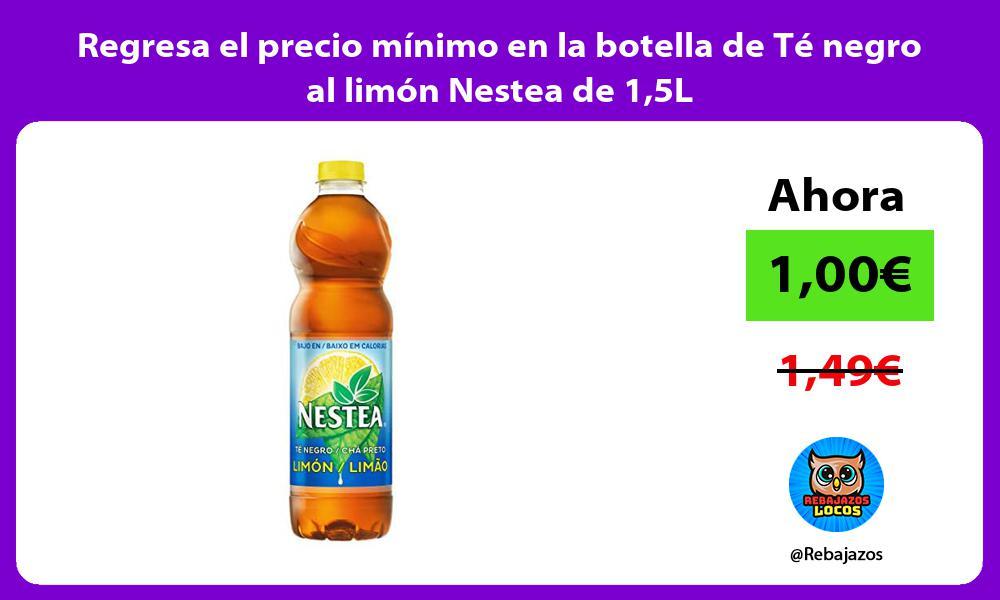 Regresa el precio minimo en la botella de Te negro al limon Nestea de 15L