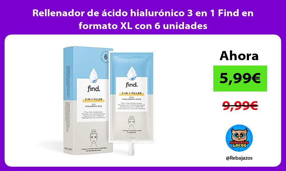 Rellenador de acido hialuronico 3 en 1 Find en formato XL con 6 unidades
