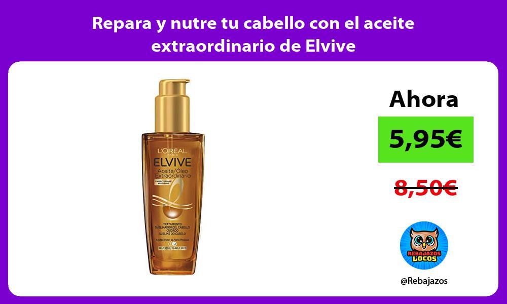 Repara y nutre tu cabello con el aceite extraordinario de Elvive