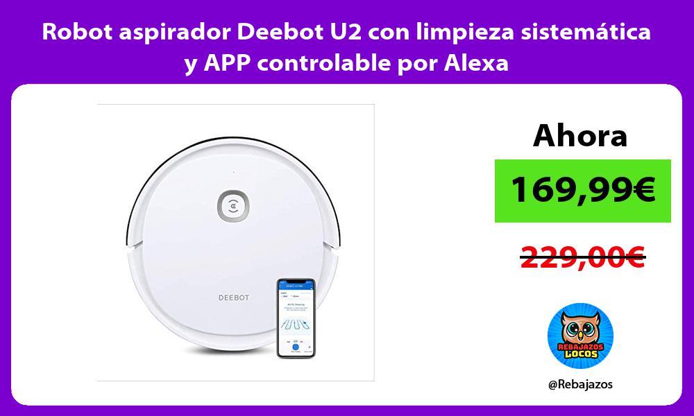Robot aspirador Deebot U2 con limpieza sistematica y APP controlable por Alexa