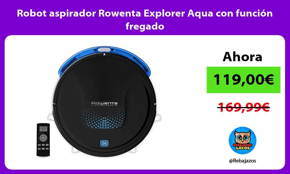 Robot aspirador Rowenta Explorer Aqua con funcion fregado