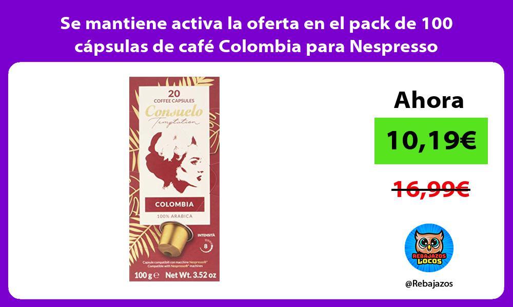 Se mantiene activa la oferta en el pack de 100 capsulas de cafe Colombia para Nespresso