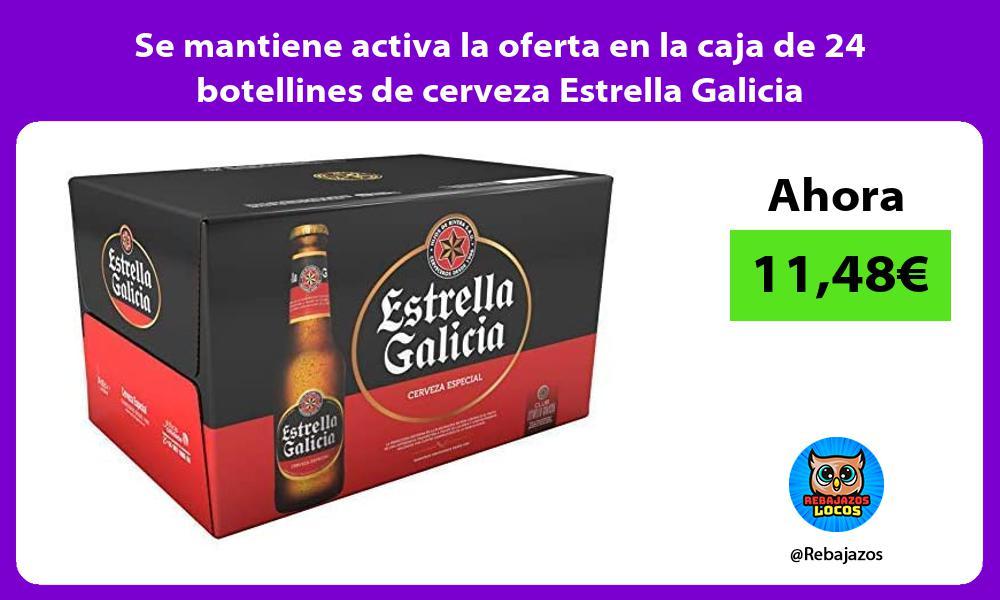 Se mantiene activa la oferta en la caja de 24 botellines de cerveza Estrella Galicia