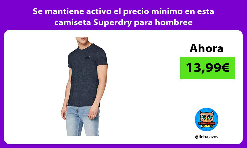 Se mantiene activo el precio minimo en esta camiseta Superdry para hombree