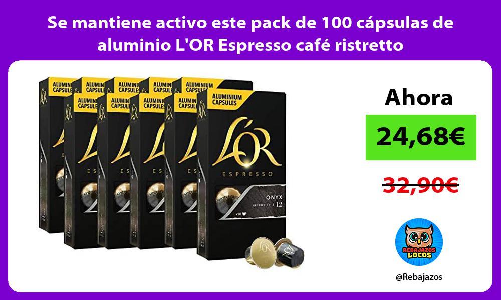 Se mantiene activo este pack de 100 capsulas de aluminio LOR Espresso cafe ristretto