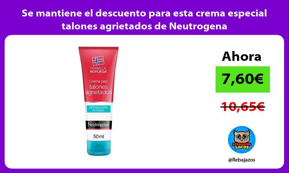 Se mantiene el descuento para esta crema especial talones agrietados de Neutrogena