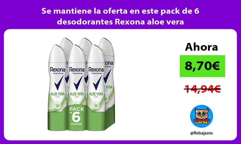 Se mantiene la oferta en este pack de 6 desodorantes Rexona aloe vera