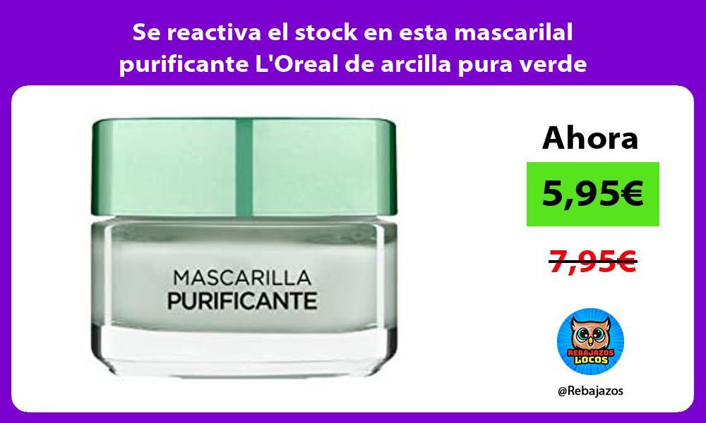Se reactiva el stock en esta mascarilal purificante LOreal de arcilla pura verde