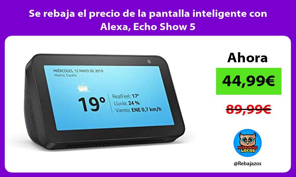 Se rebaja el precio de la pantalla inteligente con Alexa Echo Show 5