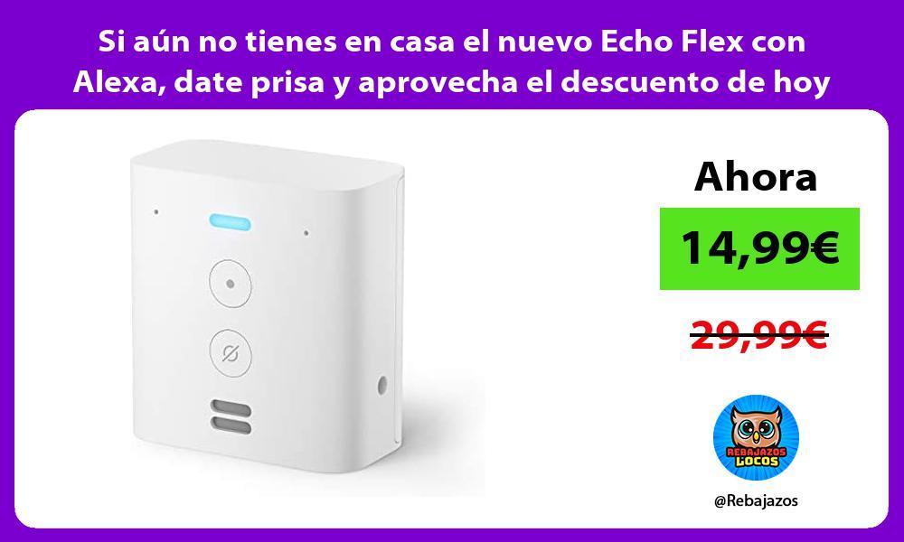 Si aun no tienes en casa el nuevo Echo Flex con Alexa date prisa y aprovecha el descuento de hoy
