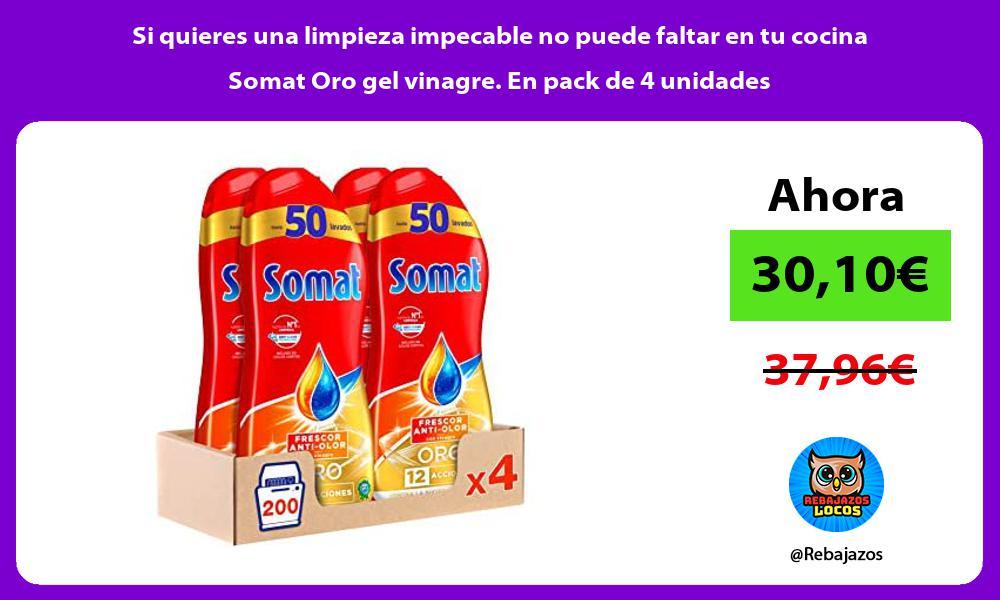 Si quieres una limpieza impecable no puede faltar en tu cocina Somat Oro gel vinagre En pack de 4 unidades