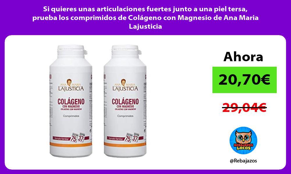 Si quieres unas articulaciones fuertes junto a una piel tersa prueba los comprimidos de Colageno con Magnesio de Ana Maria Lajusticia
