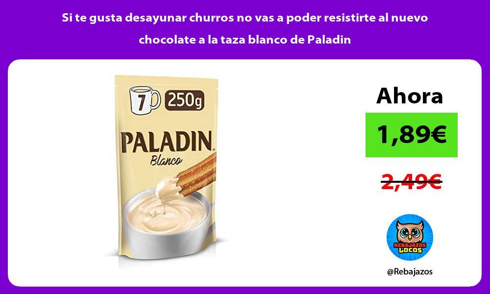 Si te gusta desayunar churros no vas a poder resistirte al nuevo chocolate a la taza blanco de Paladin