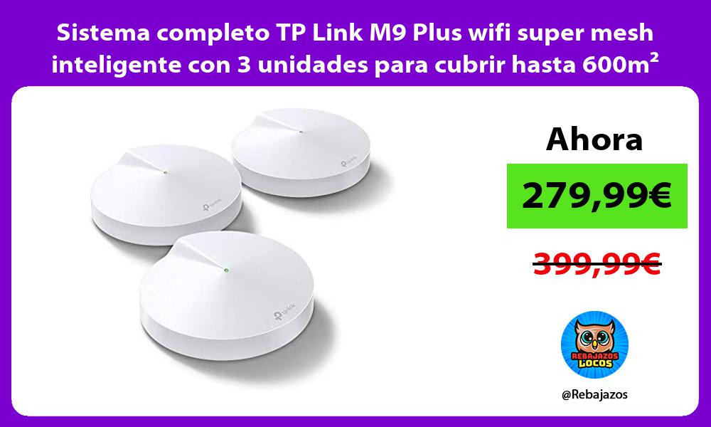 Sistema completo TP Link M9 Plus wifi super mesh inteligente con 3 unidades para cubrir hasta 600m²