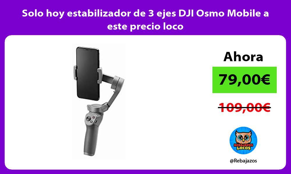 Solo hoy estabilizador de 3 ejes DJI Osmo Mobile a este precio loco