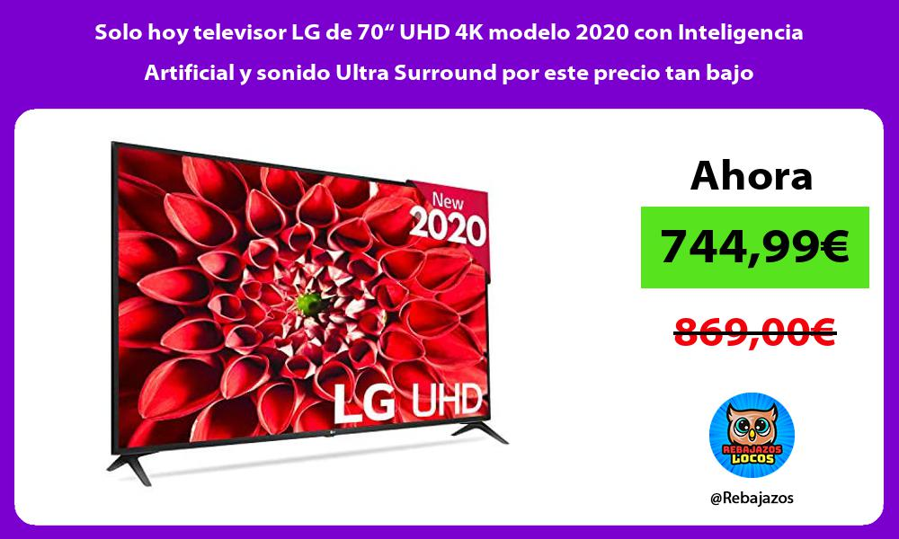 Solo hoy televisor LG de 70 UHD 4K modelo 2020 con Inteligencia Artificial y sonido Ultra Surround por este precio tan bajo