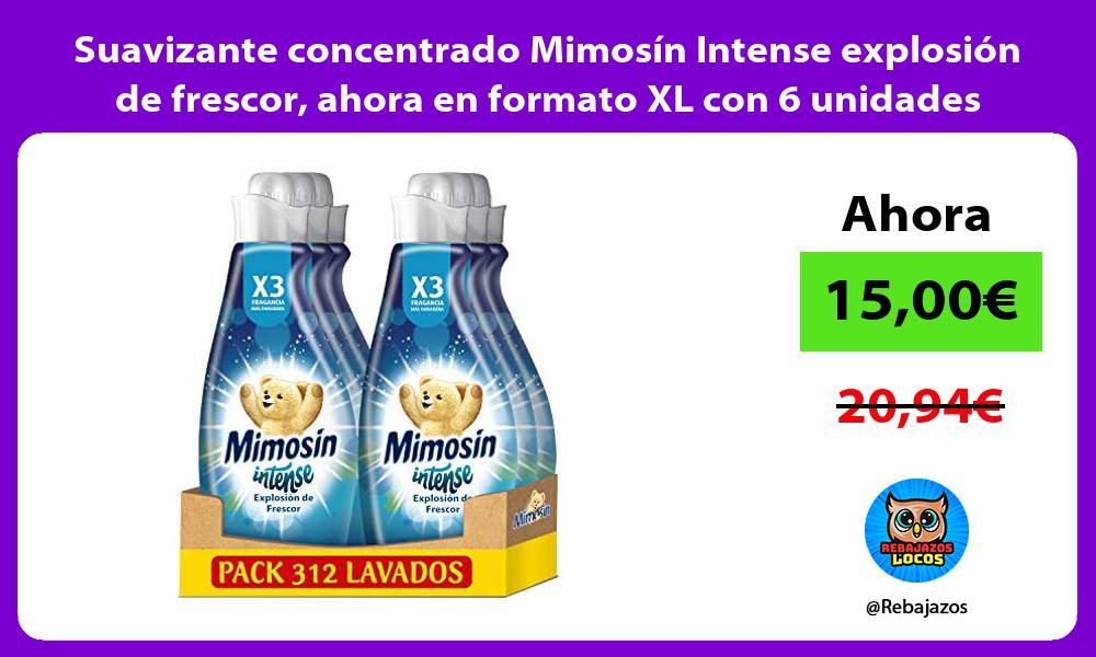 Suavizante concentrado Mimosin Intense explosion de frescor ahora en formato XL con 6 unidades