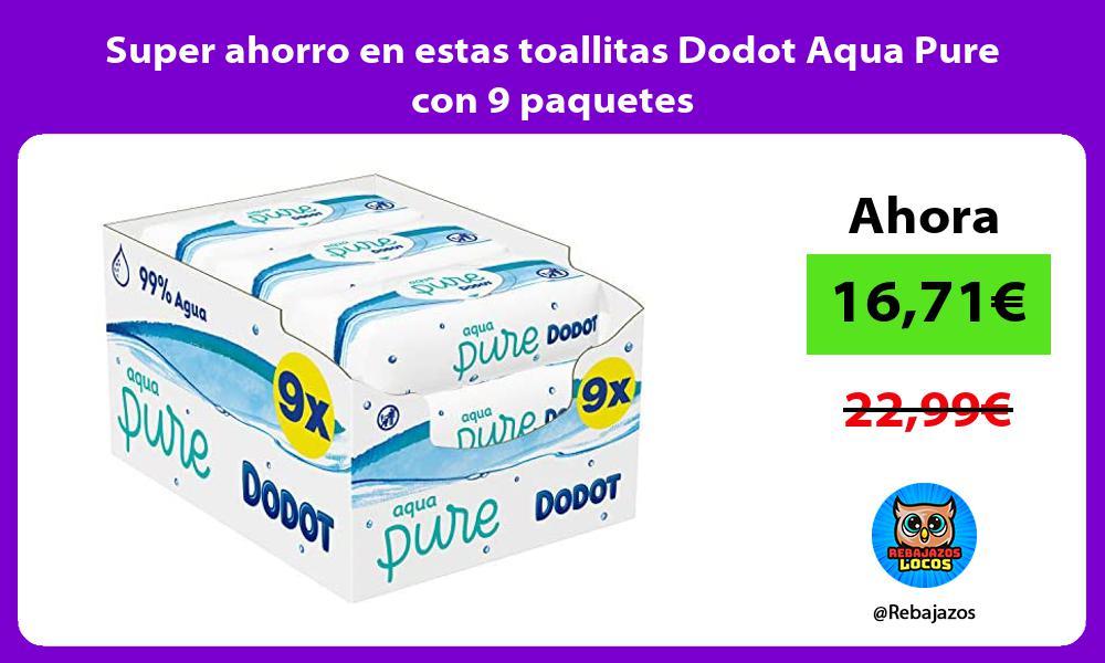 Super ahorro en estas toallitas Dodot Aqua Pure con 9 paquetes