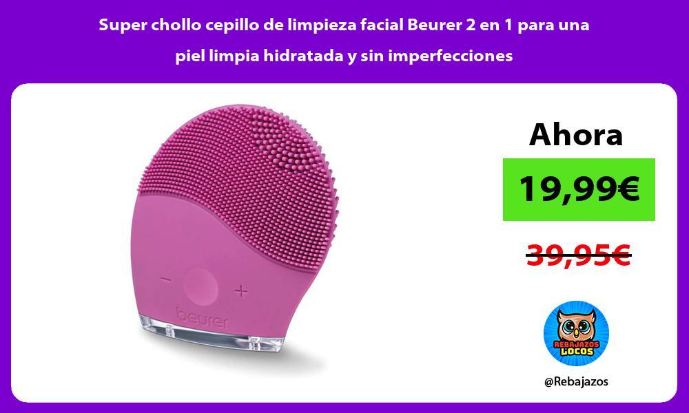 Super chollo cepillo de limpieza facial Beurer 2 en 1 para una piel limpia hidratada y sin imperfecciones