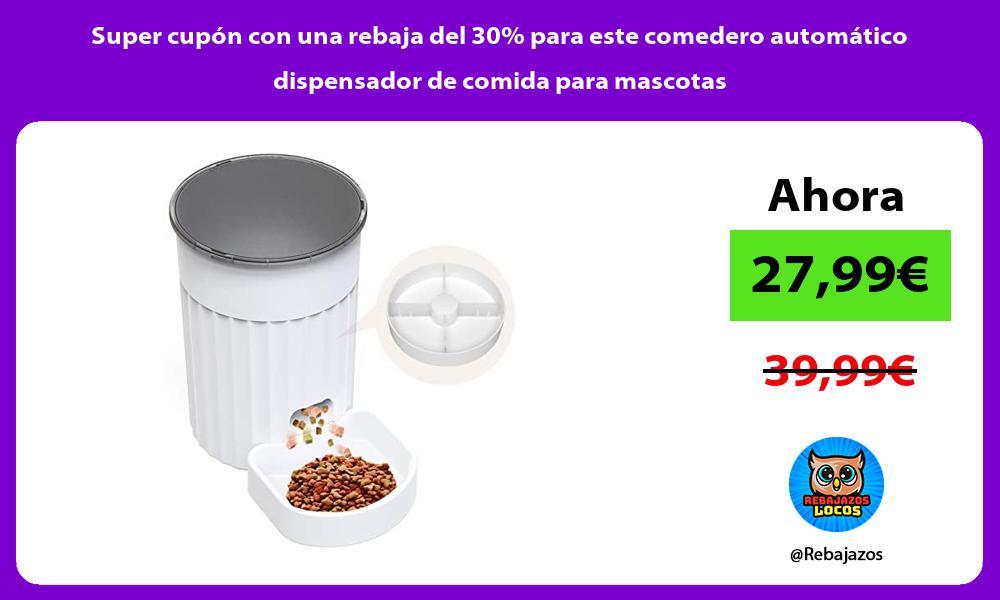 Super cupon con una rebaja del 30 para este comedero automatico dispensador de comida para mascotas