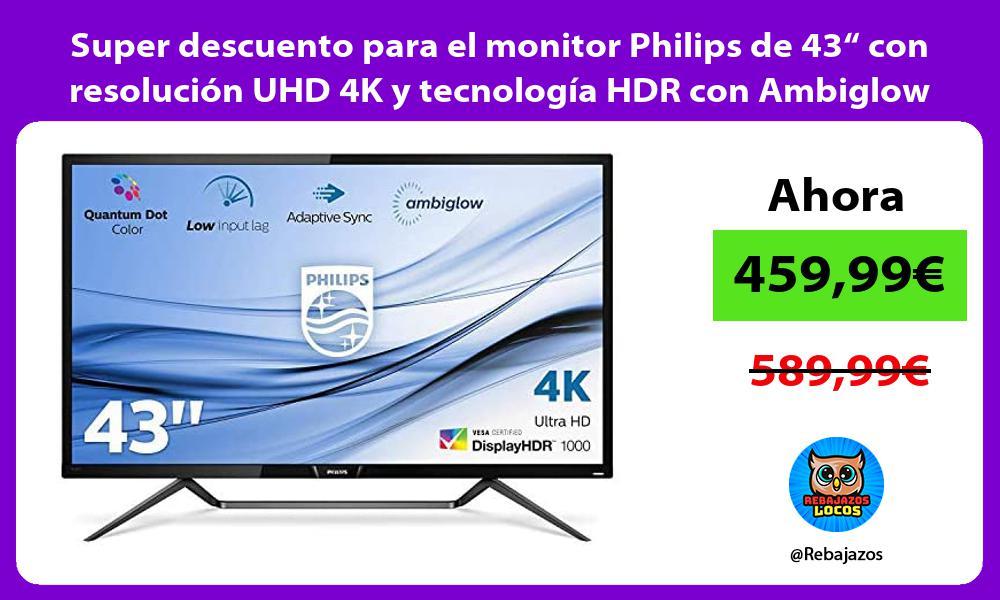 Super descuento para el monitor Philips de 43 con resolucion UHD 4K y tecnologia HDR con Ambiglow