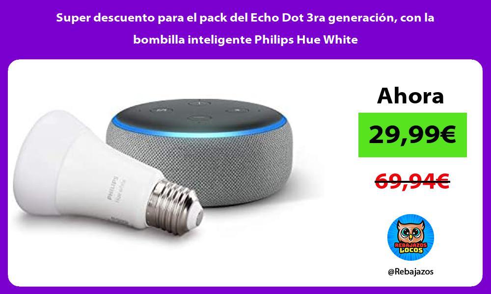Super descuento para el pack del Echo Dot 3ra generacion con la bombilla inteligente Philips Hue White