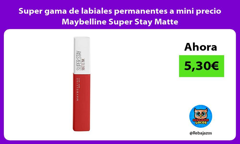Super gama de labiales permanentes a mini precio Maybelline Super Stay Matte