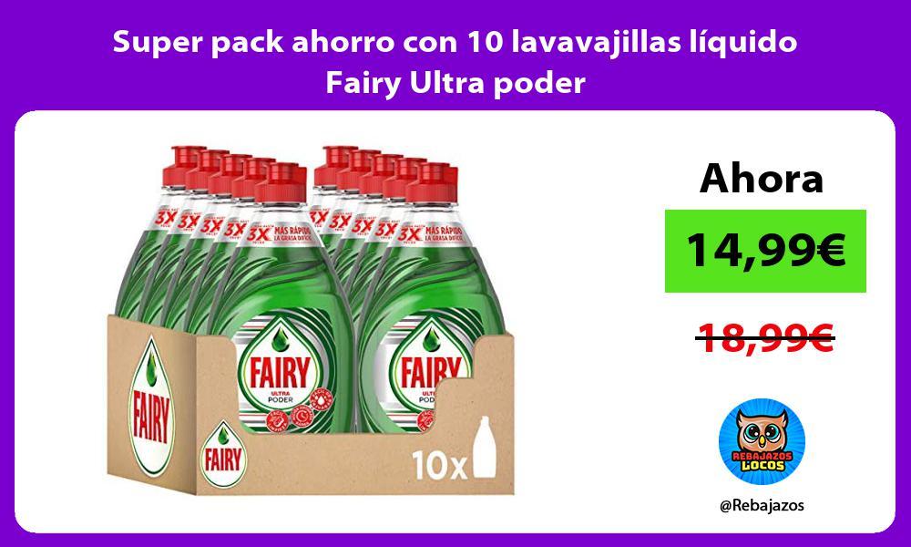 Super pack ahorro con 10 lavavajillas liquido Fairy Ultra poder