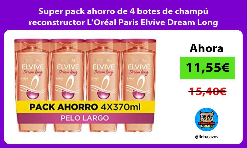 Super pack ahorro de 4 botes de champu reconstructor LOreal Paris Elvive Dream Long