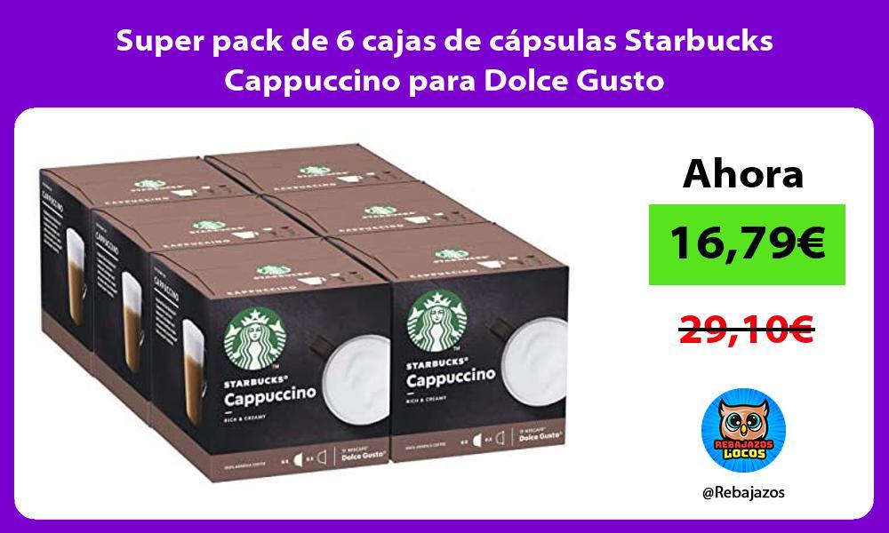 Super pack de 6 cajas de capsulas Starbucks Cappuccino para Dolce Gusto