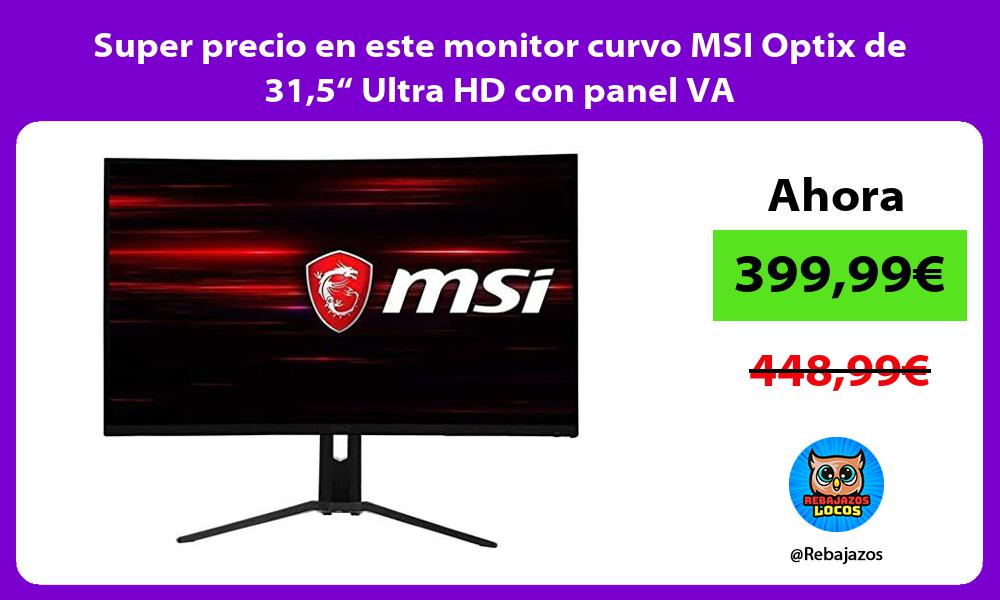 Super precio en este monitor curvo MSI Optix de 315 Ultra HD con panel VA